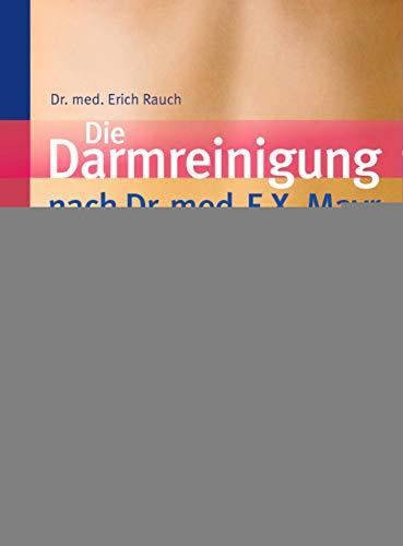 Die Darmreinigung nach Dr. med. F.X. Mayr: Wie Sie richtig entschlacken, entsäuren und ein ganz neues Lebensgefühl gewinnen