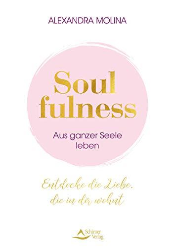 Soulfulness – aus ganzer Seele leben: Entdecke die Liebe, die in dir wohnt: Entdecke die Liebe, die in dir wohnt. Innere Balance finden - Intuition ... Mit Übungen, Meditationen & Praxis-Tipps.