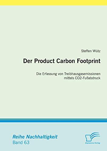 Der Product Carbon Footprint: Die Erfassung von Treibhausgasemissionen mittels Co2-Fußabdruck (Nachhaltigkeit)