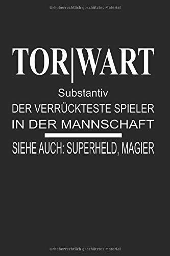 Notizbuch: TORWART   Substantiv   Der verrückteste Spieler in der Mannschaft   Siehe auch: Superheld, Magier: 120 Seiten kariertes Notizheft 6x9 Zoll ...   Viel Platz für wichtige Notizen, Training!