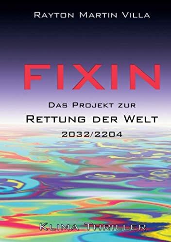 Fixin: Das Projekt zur Rettung der Welt - 2032/2204