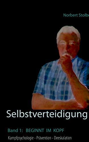 Selbstverteidigung beginnt im Kopf: Band 1: Kampfpsychologie - Prävention - Angst - Deeskalation