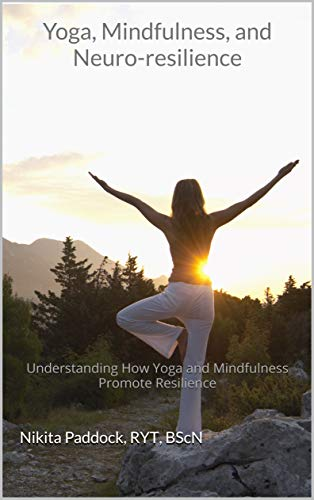 Yoga, Mindfulness, and Neuro-resilience: Understanding How Yoga and Mindfulness Promote Resilience (English Edition)