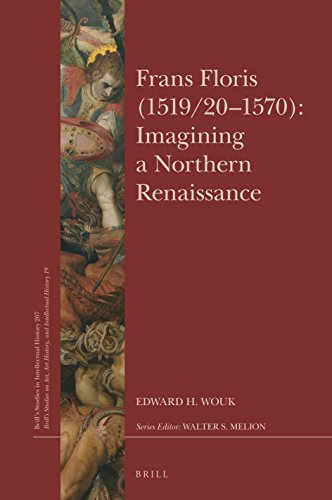 Frans Floris (1519/20-1570): Imagining a Northern Renaissance (Brill's Studies in Itellectual History)