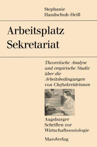 Arbeitsplatz Sekretariat: Theoretische Analyse und empirische Studie über die Arbeitsbedingungen von Chefsekretärinnen