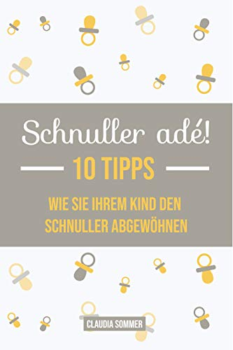 Schnuller adé! – 10 Tipps wie Sie Ihrem Kind den Schnuller abgewöhnen