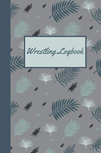 Wrestling Logbook: Wrestler Match Journal - Wrestling Training Notebook
