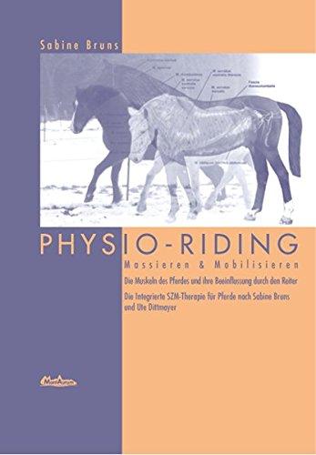 PHYSIO-RIDING® Massieren & Mobilisieren: Die Muskeln des Pferdes und ihre Beeinflussung durch den Reiter. Die Integrierte SZM-Therapie für Pferde nach Sabine Bruns und Ute Dittmayer