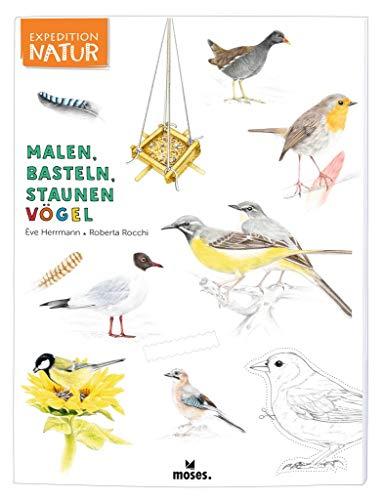 Expedition Natur: Malen, Basteln, Staunen Vögel | Ein Mitmachbuch rund um die Welt der Vögel | Für Kinder ab 7 Jahren