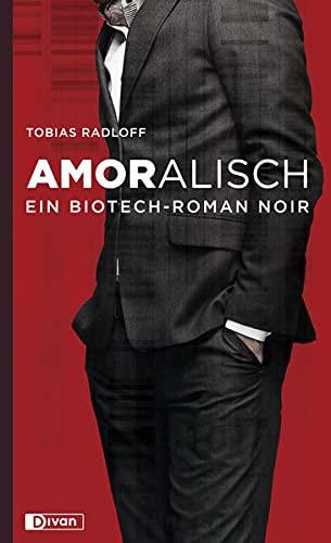 Amoralisch: Ein Biotech-Roman Noir