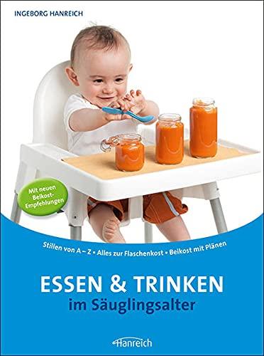 Essen und Trinken im Säuglingsalter: Stillen von A-Z - Alles zur Flaschenkost - Beikost mit Anleitung: Stillen von A-Z - Alles zur Flaschenkost - Beikost mit Plänen