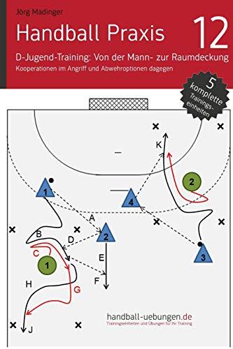 Handball Praxis 12 - In der D-Jugend von der Mann- zur Raumdeckung: Kooperation im Angriff und Abwehroptionen dagegen