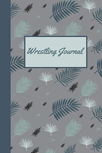 Wrestling Journal: Wrestler Match Notebook - Wrestling Training Log