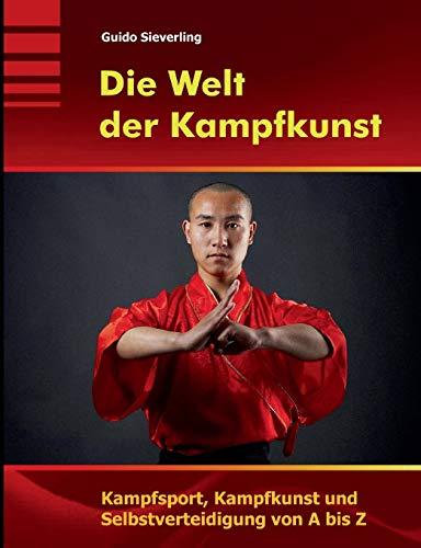 Die Welt der Kampfkunst: Kampfsport, Kampfkunst und Selbstverteidigung von A bis Z