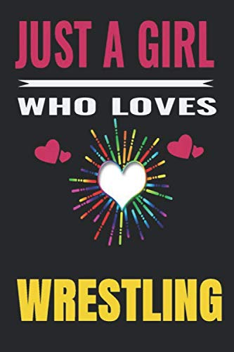 Just a Girl Who Loves wrestling: wrestling Notebook/Journal,guest book,Happy Birthday,Cute Girls Journal/Notebook,Old Woman or Man Friends Fan, Remember Gift For Coworker/Bos,Coworker Notebook
