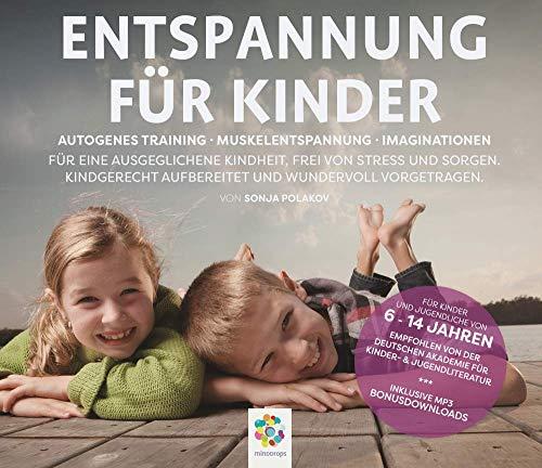 ENTSPANNUNG FÜR KINDER * Autogenes Training - Muskelentspannung - Imaginationen * Für eine ausgeglichene Kindheit. Kindgerecht aufbereitet und ... aufbereitet und wundervoll vorgetragen.