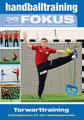 Handballtraining Fokus: Torwarttraining - Trainingsformen für alle Leistungsbereiche (Handballtraining Fokus / Broschürenreihe des ... mit dem Deutschen Handballbund)