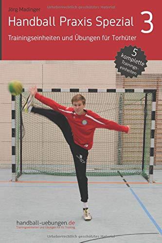 Handball Praxis Spezial 3 - Trainingseinheiten und Übungen für Torhüter (handball-uebungen / Praxis Spezial)