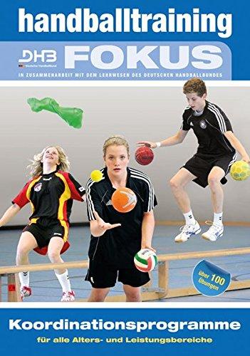 Handballtraining Fokus: Koordinationsprogramme für alle Alters- und Leistungsbereiche (Handballtraining Fokus / Broschürenreihe des ... mit dem Deutschen Handballbund)
