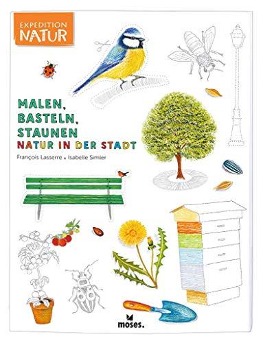 Expedition Natur Malen, Basteln, Staunen - Natur in der Stadt | Spannendes Mitmachbuch | Für Kinder ab 7 Jahren