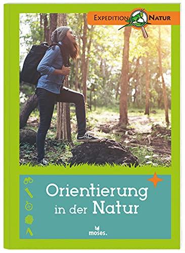 Orientierung in der Natur | Der Expedition Natur Klassiker: Entdecken und Experimentieren. Mit vielen Tipps für Junior-Forscher!