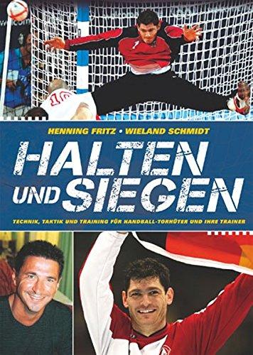 Halten und Siegen: Technik, Taktik und Training für Handball-Torhüter und ihre Trainer