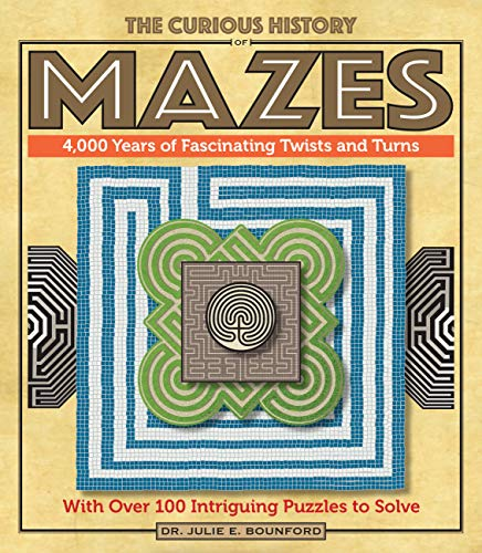 The Curious History of Mazes: 4,000 Years of Fascinating Twists and Turns with Over 100 Intriguing Puzzles to Solve (Puzzlecraft, 3, Band 3)